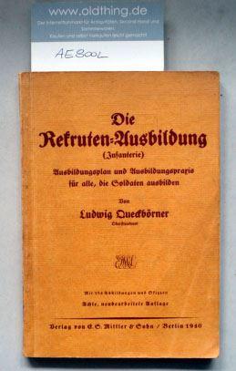 Queckbörner, Ludwig: Die Rekruten-Ausbildung (Infanterie). Ausbildungsplan und Ausbildungspraxis für alle, die Soldaten ausbilden.