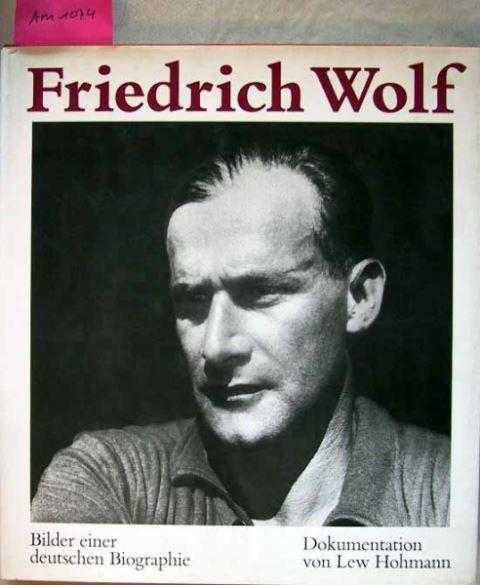 Hohmann, Lew: Friedrich Wolf - Bilder einer deutschen Biographie.