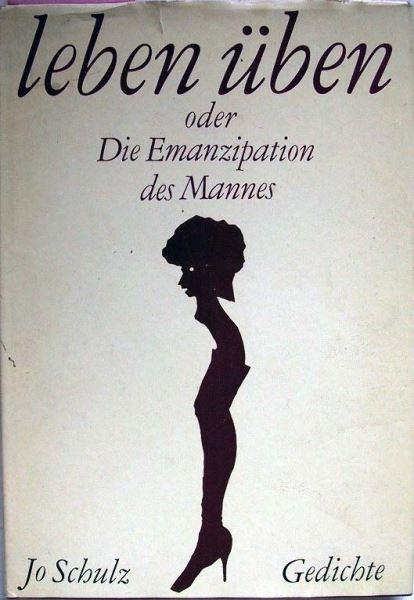 Schulz, Jo (signiert): leben üben oder Die Emanzipation des Mannes - Gedichte.