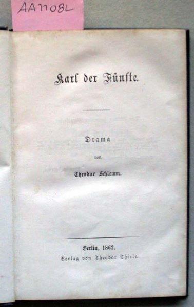 Schlemm, Theodor: Karl der Fünfte. Drama.