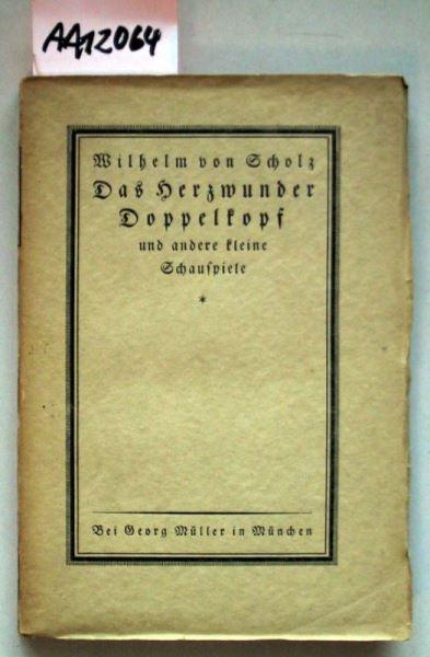 Scholz, Wilhelm von: Das Herzwunder , Doppelkopf und andere kleine Schauspiele.