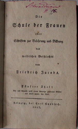 Jacobs, Friedrich: Die Schule der Frauen oder Schriften zur Belehrung und Bildung des weiblichen Geschlechts.