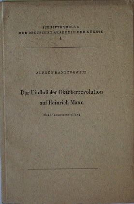 Kantorowicz, Alfred: Der Einfluß der Oktoberrevolution auf Heinrich Mann. Eine Zusammenstellung.