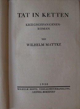 Mattke, Wilhelm: Tat in Ketten. Kriegsgefangenenroman.