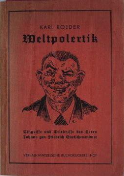 Roeder, Karl: Weltpolertik. Eingriffe und Erlebnisse des Herrn Johann gen. Friedrich Quetschenendner.