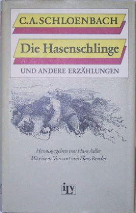 Schloenbach, Carl Arnold: Die Hasenschlinge und andere Erzählungen. Herausgegeben und kommentiert von Hans Adler. Mit einem Vorwort von Hans Bender.