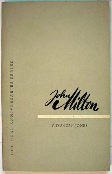 Duncan, V. Jones: John Milton. A note on his life, times and work with an anthology.