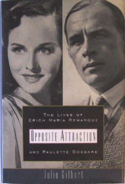 Gilbert, Julie: Opposite Attraction. The Lives of Erich Maria Remarque ans Paulette Godard.