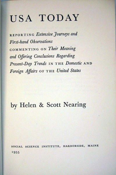 Nearing, Helen & Scott (autographed copy): USA Today. Reporting Extensive Journeys and First-hand Observations. Commenting on Their Meaning and Offering Conclusions Regarding Present-Day Trends in the Domestic and Foreign Affairs of the United States.