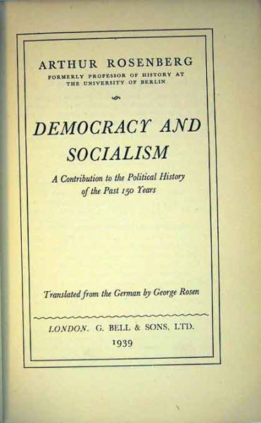 Rosenberg, Arthur: Democracy and Socialism. A Contribution to the Political History of the Past 150 Years.