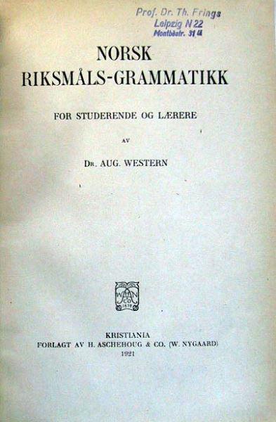 Wester, Aug.: Norsk Riksmals-Grammatik for Studerende og Laerere.