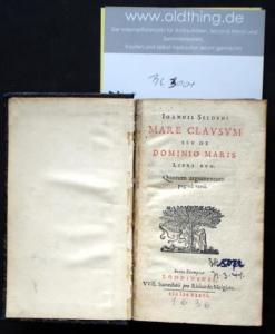 Selden, John: Joannis Seldeni Mare Clausum sev de Domino Maris Libri duo. Quorum argumentum pagina versa.