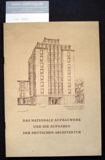 Das nationale Aufbauwerk und die Aufgaben der deutschen Architektur.