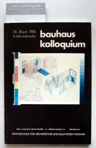 Glißmeyer, Hans (Hrsg.): 4. Internationales Bauhauskolloquium vom 24. bis 26.Juni 1986 an der Hochschule für Architektur und Bauwesen Weimar.