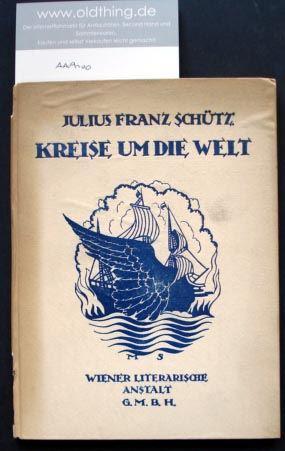 Schütz, Julius Franz: Kreise um die Welt. Nachlese aus der Frühzeit.