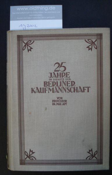 Apt, Max: 25 Jahre im Dienste der Berliner Kaufmannschaft.