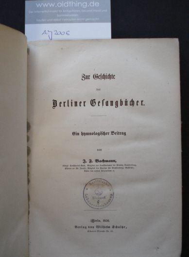 Bachmann, J[ohann] F[riedrich]: Zur Geschichte der Berliner Gesangsbücher. Ein hymnologischer Beitrag.