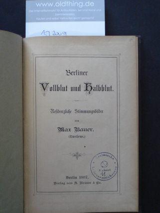 Bauer, Max: Berliner Vollblut und Halbblut. Residenzliche Stimmungsbildervon Bauer Max (Rusticus).