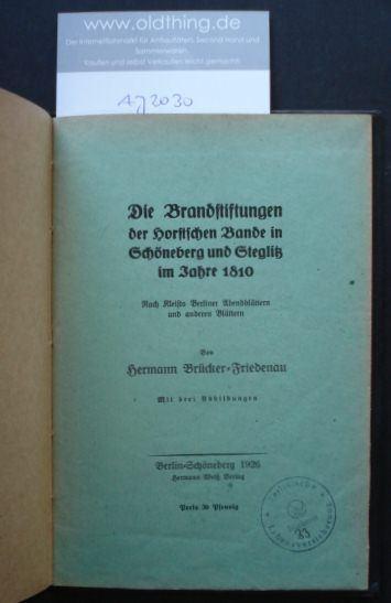 Brückner, Hermann : Die Brandstiftungen der Horstschen Bande in Schöneberg und Steglitz im Jahre 1810. Nach Kleists Berliner Abendblättern und anderen Blättern.