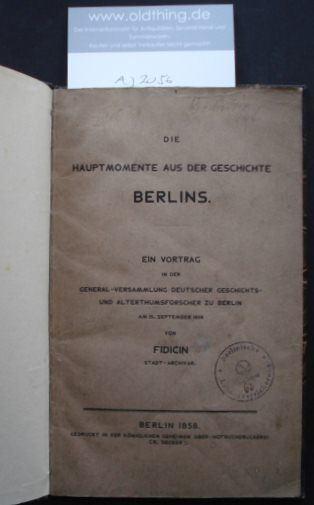 Fidicin, Ernst: Die Hauptmomente aus der Geschichte Berlins. Ein Vortrag in der General-Versammlung deutscher Geschichts- und Alterthumsforscher zu Berlin am 15.September 1858.