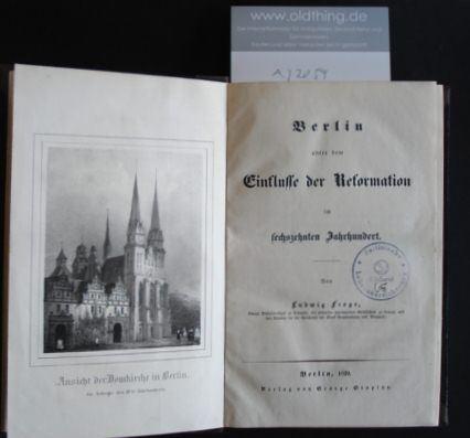 Frege, Ludwig: Berlin unter dem Einflusse der Reformation im sechzehnten Jahrhundert.