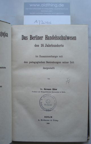 Gilow, Hermann: Das Berliner Handelsschulwesen des 18.Jahrhunderts im Zusammenhange mit den pädagogischen Bestrebungen seiner Zeit dargestellt.