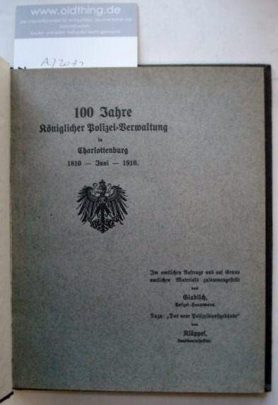 Gladisch und Klöppel: 100 Jahre Königlicher Polizei-Verwaltung in Charlottenburg. 1810 - Juni - 1910. Dazu: Das neue Polizeidienstgebäude.