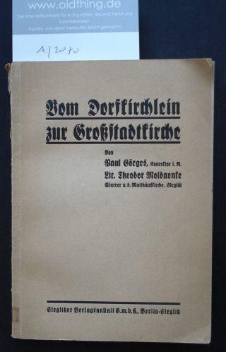 Görges, Paul und Moldaenke, Theodor Lic.: Vom Dorfkirchlein zur Großstadtkirche. Zum 50jährigen Bestehen der Steglitzer Matthäuskirche.