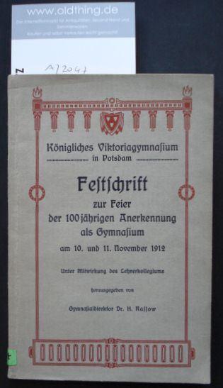 Rassow, H.: Königliches Viktorialgymnasium in Potsdam. Festschrift zur Feier der 100jährigen Anerkennung als Gymnasium am 10. und 11.November 1912.
