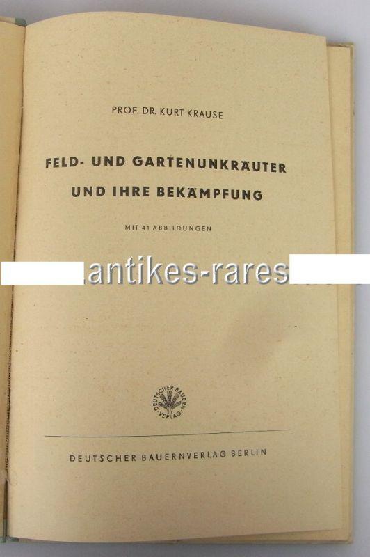 Feld- & Gartenunkräuter und Ihre Bekämpfung von Dr. Kurt Krause 1949