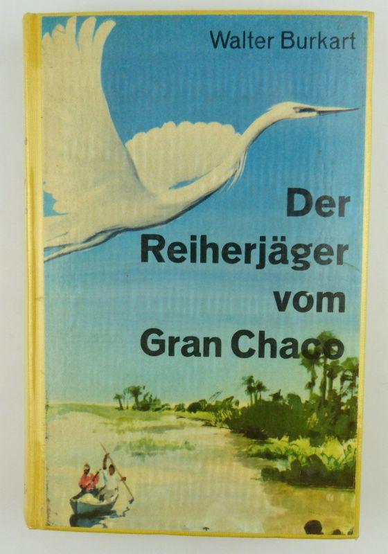 Buch: Der Reiherjäger vom Gran Chaco von Walter Burkart Jugendbuch e456