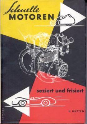 Helmut Hütten Schnelle Motoren, seziert und frisiert 1963 / 1966