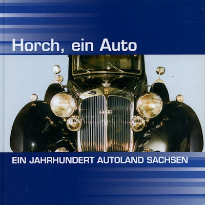 Reichel Horch, ein Auto Ein Jahrhundert Autoland Sachsen 2003