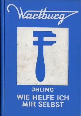Wartburg 311 353 Ihling Wie helfe ich mir selbst 1972