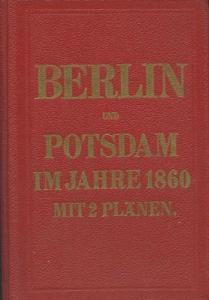 Führer durch Berlin und Potsdam im Jahr 1860 Reprint von 1980