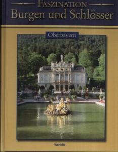 Oberbayern - Faszination Burgen und Schlösser