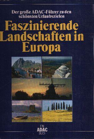 Faszinierende Landschaften in Europa Der große ADAC-Führer zu den schönsten Urlaubszielen