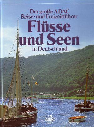 Der grosse ADAC-Reise- und Freizeitführer Flüsse und Seen in Deutschland
