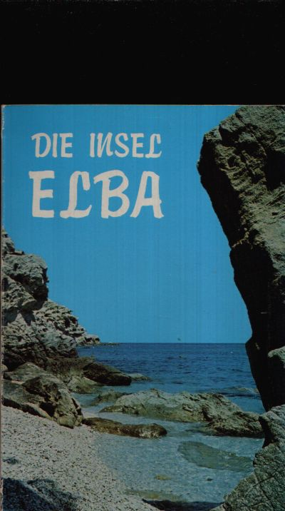 Die Insel Elba Die Geschichte, die Strände, die Flora, die Tierwelt, die Mineralien