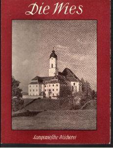 Die Wies Ein Meisterwerk des Deutschen Rokoko - Mit 37 Aufnahmen von Walter Müller-Grab