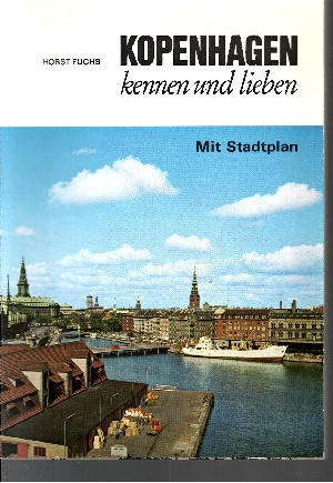 Kopenhagen kennen und lieben (mit Stadtplan) Ein Begleiter durch die Hauptstadt Dänemarks und ihre Umgebung