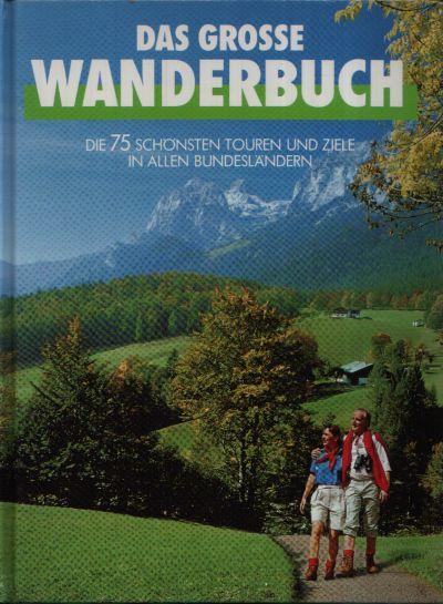 Das große Wanderbuch Die 75 schönsten Touren und Ziele in allen Bundesländern