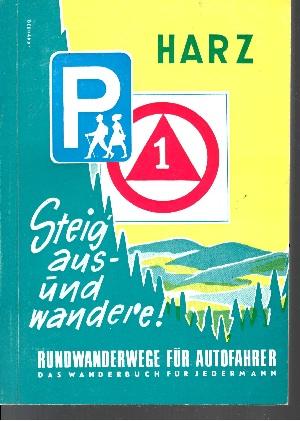 Steig aus und wandere ! Rundwanderwegebuch des Harzes - Reich bebildert, 37 Rundwanderwegekarten - Naturpark Harz