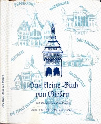 Das kleine Buch von Gießen - Band 1 der Rhein-Mainischen Bücher