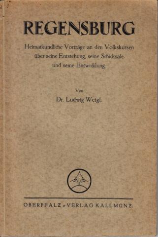 Regensburg - Heimatkundliche Vorträge an der Volkskursen über seine Entstehung, seine Schicksale und seine Entwicklung