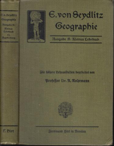 E. v. Seydlitz: Geographie - Ausgabe B: Kleines Lehrbuch Für höhere Lehranstalten