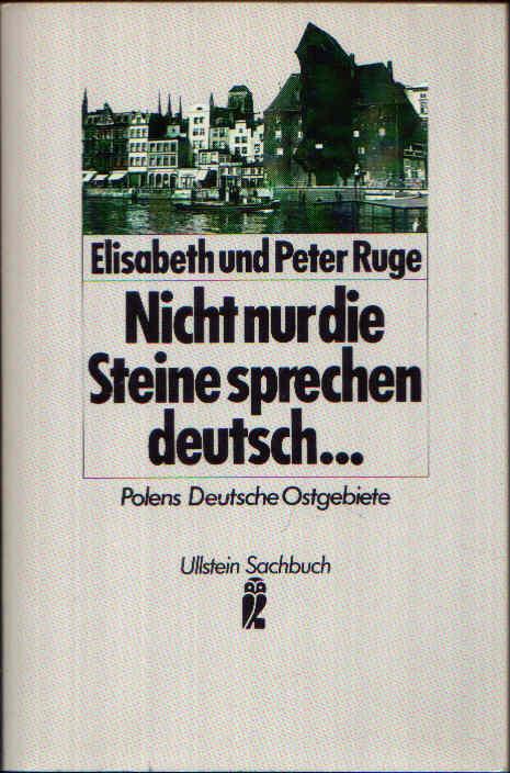 Nicht nur die Steine sprechen deutsch ... Polens Deutsche Ostgebiete