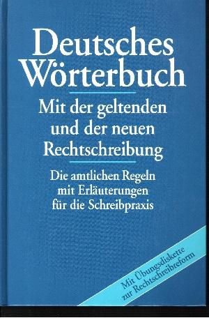 Deutsches Wörterbuch - Mit der geltenden und der neuen Rechtschreibung - OHNE DISKETTE!!! Die amtlichen Regeln mit Erläuterungen für die Schreibpraxis