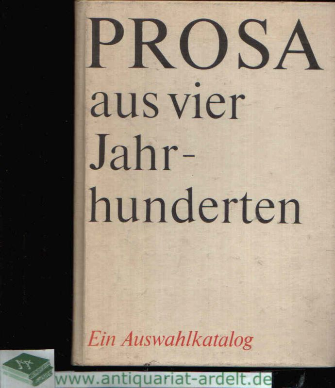 Prosa aus vier Jahrhunderten Ein Auswahlkatalog herausgegeben vom Zentralinstitut für Bibliothekswesen