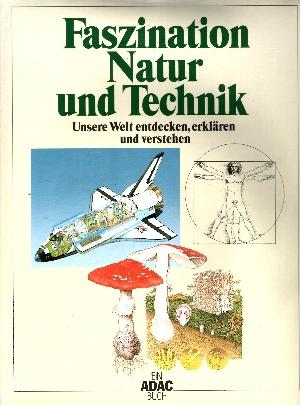 Faszination Natur und Technik - Unsere Welt entdecken, erklären und verstehen